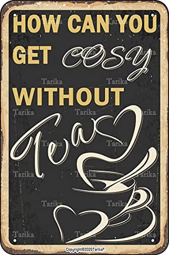 Placa decorativa con texto en inglés 'How Can You Get Cosy without Te', diseño vintage, 20,3 x 30,5 cm