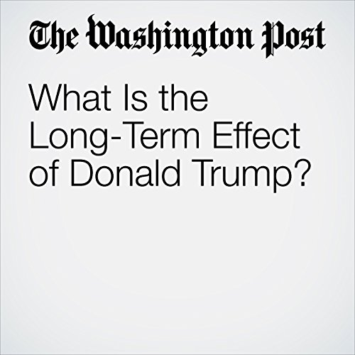 What Is the Long-Term Effect of Donald Trump? audiobook cover art