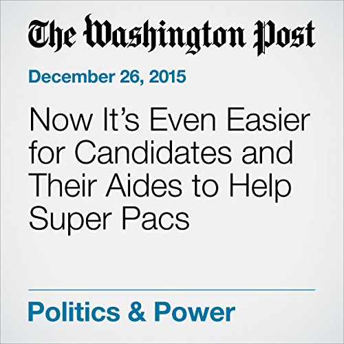 Now It's Even Easier for Candidates and Their Aides to Help Super Pacs cover art