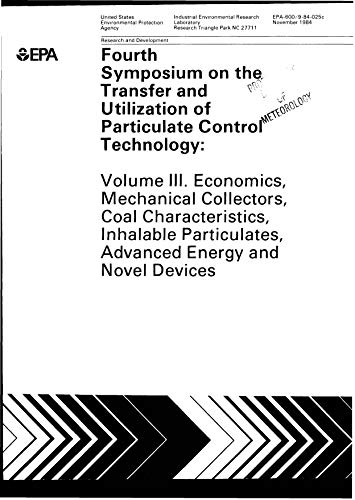 Fourth Symposium On The Transfer And Utilization Of Particulate Control Technology Volume 3 Economics Mechani- Cal Collectors Coal Characteristics Inhalable Particulates Advanced (English Edition)