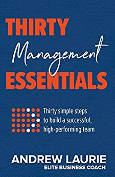 Thirty Essentials: Management: Thirty simple steps to build a successful, high-performing team by [Andrew Laurie]