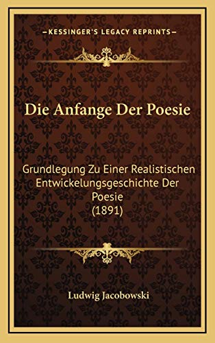 Die Anfange Der Poesie: Grundlegung Zu Einer Realistischen Entwickelungsgeschichte Der Poesie (1891)