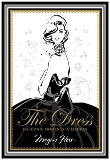The Dress. 100 Iconic Fashion Moments (Hardie grant books)