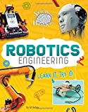 Robotics Engineering: Learn It, Try It! (Science Brain Builders)
