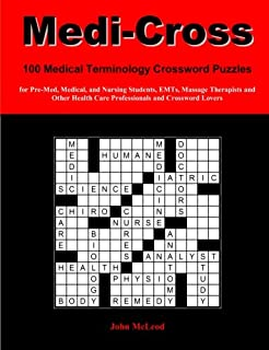 Medi-Cross: 100 Medical Terminology Crossword Puzzles for Pre-Med, Medical, and Nursing Students, EMTs, Massage Therapists and Other Health Care Professionals and Crossword Lovers