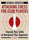 Attacking Chess For Club Players: Improve Your Skills To Overpower Your Opponent-Grooten, Herman