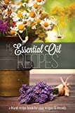 My Essential Oil Recipes: a blank recipe book for your recipes and records