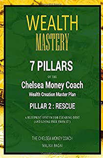 Wealth Mastery: 7 Pillars of The Chelsea Money Coach: Pillar 2: Rescue: A Blueprint System to Clear Debt (And Live Free Fr...