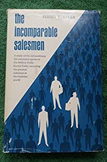 The Incomparable Salesmen; a Study of the Extraordinary Life Insurance Agents in the Million Dollar Round Table, Including the Greatest Salesmen in