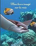 Mon livre imagé sur la raie: Mon premier imagier pour les enfants sur les animaux de la mer avec des photos en couleur et des textes pour tout savoir sur la raie