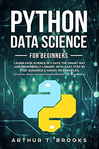 [画像:Python for Beginners: Learn Data Science in 5 Days the Smart Way and Remember it Longer. With Easy Step by Step Guidance & Hands on Examples. (Python Crash Course-Programming for Beginners)]