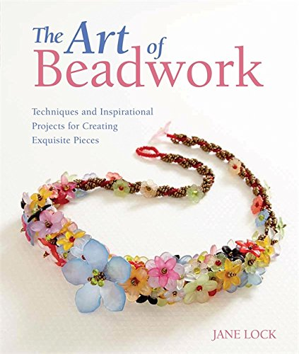 Compare Textbook Prices for The Art of Beadwork: Techniques and Inspirational Projects for Creating Exquisite Pieces  ISBN 9780762450190 by Lock, Jane
