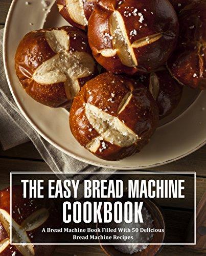 The Easy Bread Machine Cookbook: A Bread Machine Book Filled With 50 Delicious Bread Machine Recipes by [BookSumo Press]