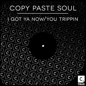 I Got Ya Now/You Trippin