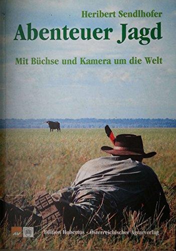 Abenteuer Jagd. Mit Büchse und Kamera rund um die Welt