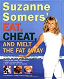 Suzanne Somers  Eat, Cheat, and Melt the Fat Away: *Feast on Real Foods--Including Fats *Achieve Hormonal Balance *Enjoy More Than 100 New Recipes