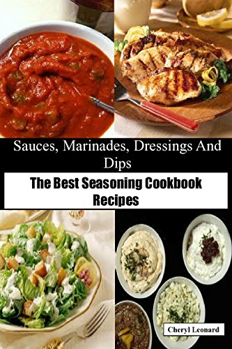 Sauces, Marinades, Dressings And Dips: The Best Seasoning Cookbook Recipes (English Edition)
