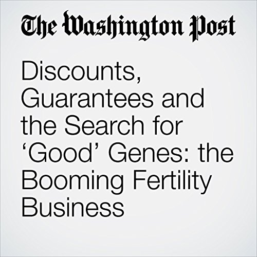 Discounts, Guarantees and the Search for 'Good' Genes: the Booming Fertility Business copertina