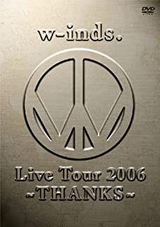 w-inds. Live Tour 2006 ~THANKS~ [DVD]