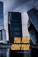 Toa Nha Choc Troi: Sang tac boi Mac Hong Quan - Bien soan tai Viet Nam 100 Pages