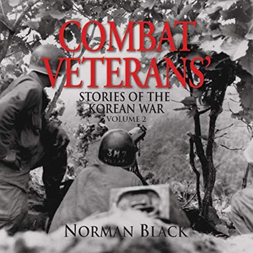 Combat Veterans' Stories of the Korean War, Volume 2 Audiobook By Norman Black cover art