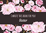 I Wrote This Book For You Sister: A Fill In the Blank Book, Pormpted Journal To Show Your...