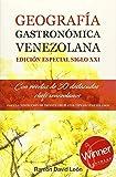 GEOGRAFÍA GASTRONÓMICA VENEZOLANA. EDICIÓN ESPECIAL SIGLO XXI: Con recetas de 30 destacados Chefs venezolanos (Spanish Edition)