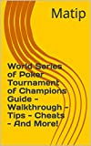 World Series of Poker Tournament of Champions Guide - Walkthrough - Tips - Cheats - And More! (English Edition)