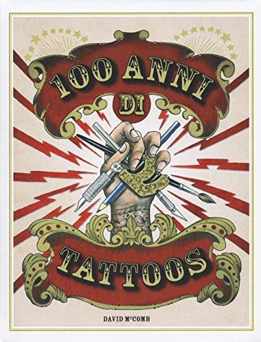 100 años de tatuajes. La historia del tatuaje desde 1914 hasta la actualidad. Ediz. ilustrado