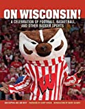 On Wisconsin!: A Celebration of Football, Basketball, and Other Badger Sports