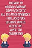 You Have An Amazing Marriage Simply Fantastic All The Other Marriages Total Disasters Everyone Agrees Believe Me Happy 9th Anniversary: Funny Donald ... Better Then A Card (6x9 - 110 Lined Pages)