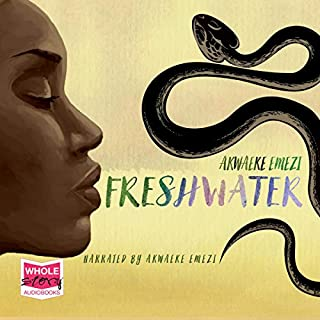 Freshwater                   By:                                                                                                                                 Akwaeke Emezi                               Narrated by:                                                                                                                                 Akwaeke Emezi                      Length: 6 hrs and 42 mins     Not rated yet     Overall 0.0