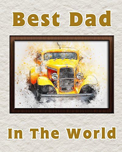 Best Dad in the World: Notebook for the best father   Fathers Day Gift   8x10 Lined Notebook for the worlds best Dad   Old Yellow Car