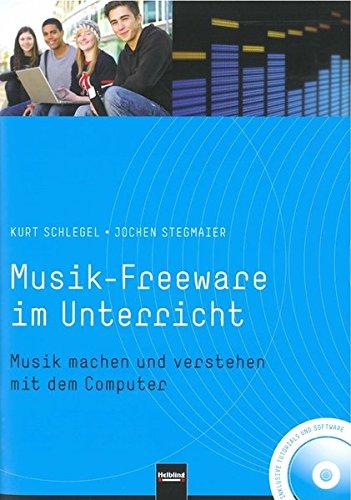 Musik-Freeware im Unterricht: Musik machen und verstehen mit dem Computer. Inkl. Daten-DVD