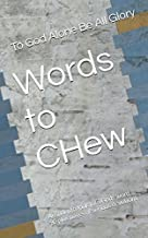 Words to CHew: An indepth look into meGods word 94plus days of serious devotions