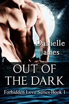 Out of the Dark (Forbidden Love Book 1) by [DANIELLE JAMES]
