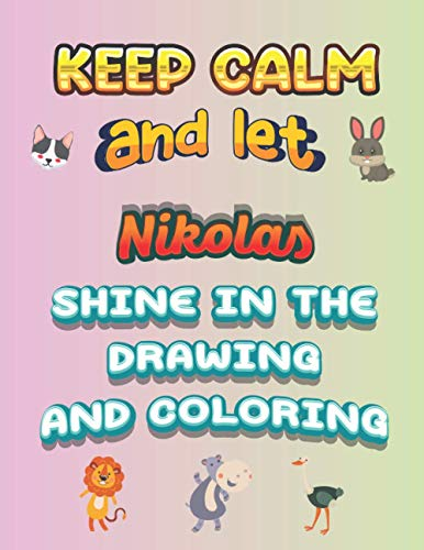 keep calm and let Nikolas shine in the drawing and coloring: This drawing and coloring book can be given as a gift on Christmas and on all occasions to the most beautiful girl named Nikolas