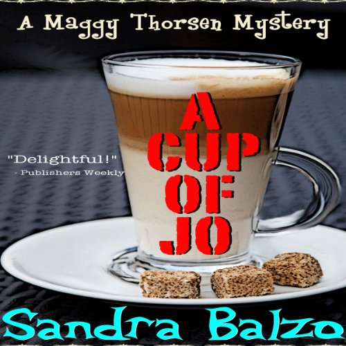 A Cup of Jo     Maggy Thorsen Mysteries, Book 6              By:                                                                                                                                 Sandra Balzo                               Narrated by:                                                                                                                                 Karen Savage                      Length: 5 hrs and 54 mins     40 ratings     Overall 4.3