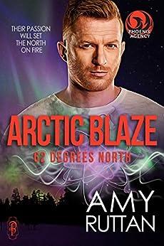 Arctic Blaze: 62 Degrees North: A Phoenix Agency Novella (Phoenix Agency Universe Book 2) by [Amy Ruttan]