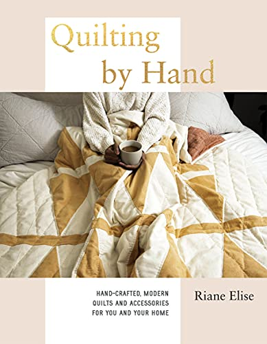 Quilting by Hand: Hand-Crafted, Modern Quilts and Accessories for You and Your Home