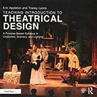 Teaching Introduction to Theatrical Design: A Process Based Syllabus in Costumes, Scenery, and Lighting