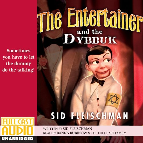 The Entertainer and the Dybbuk                   By:                                                                                                                                 Sid Fleischman                               Narrated by:                                                                                                                                 Banna Rubinow                      Length: 1 hr and 55 mins     8 ratings     Overall 3.8