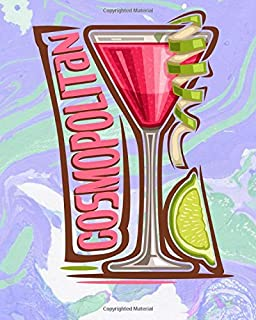 Cosmopolitan: Pre-Formatted Cocktail Recipe Organizer for Aspiring & Experienced Mixologists & Home Bartenders 150 Pages 8 x 10 inches Paperback