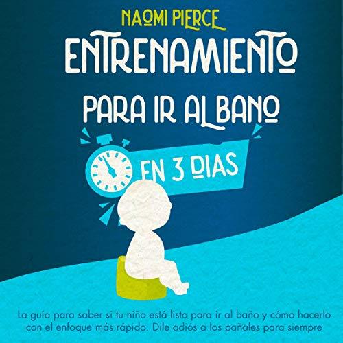 Listen Entrenamiento Para ir al Baño en 3 Días [Potty Training in 3 Days]: La Guía Para Saber si tu Niñ audio book