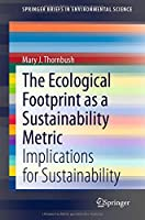 The Ecological Footprint as a Sustainability Metric: Implications for Sustainability (SpringerBriefs in Environmental Science)
