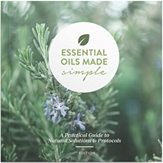 Essential Oils Made Simple - 1st Edition - A Practical Guide to Natural Solutions & Protocols