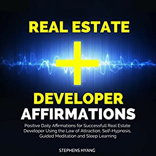 Real Estate Developer Affirmations     Positive Daily Affirmations for Successfull Real Estate Developer Using the Law of Attraction, Self-Hypnosis, Guided Meditation and Sleep Learning              Written by:                                                                                                                                 Stephens Hyang                               Narrated by:                                                                                                                                 Robert Gazy                      Length: 42 mins     Not rated yet     Overall 0.0