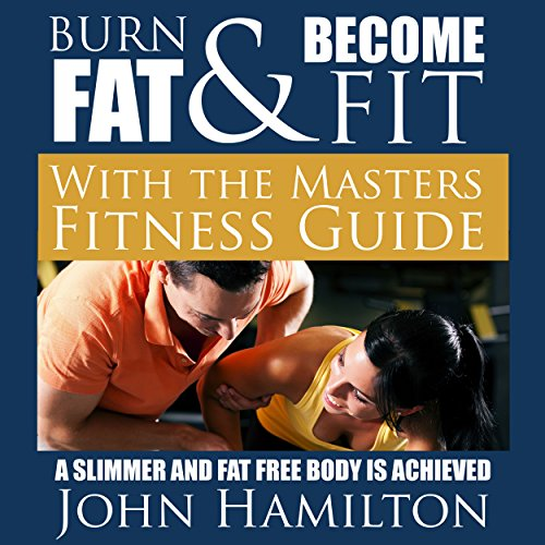 Burn Fat and Become Fit with the Masters Fitness Guide     A Slimmer and Fat Free Body Is Achieved              By:                                                                                                                                 John Hamilton                               Narrated by:                                                                                                                                 Dyonne Broadmore                      Length: 1 hr and 15 mins     Not rated yet     Overall 0.0