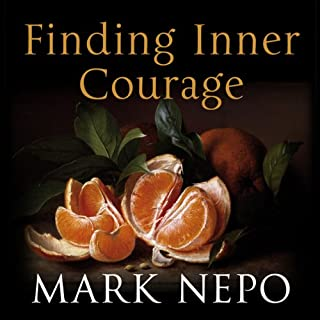 Finding Inner Courage                   By:                                                                                                                                 Mark Nepo                               Narrated by:                                                                                                                                 Mark Napo                      Length: 8 hrs and 26 mins     3 ratings     Overall 5.0