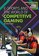 E-Sports and the World of Competitive Gaming (World of Video Games)